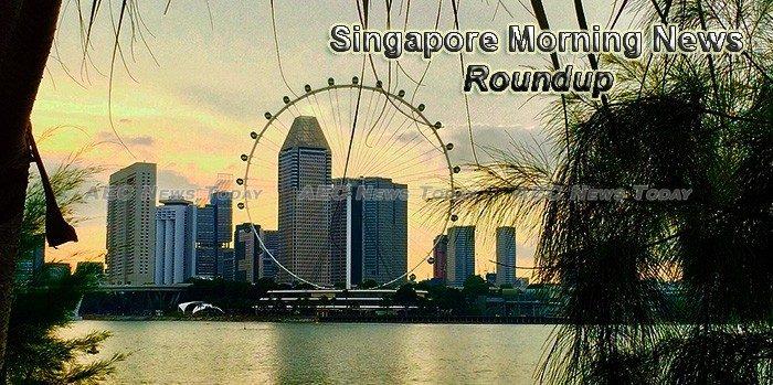 Singapore Morning News Roundup For February 21